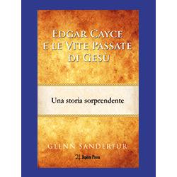 """Edgar Cayce e le Vite Passate di Gesù"""