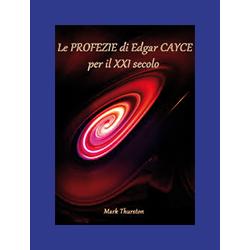 """""""Le Profezie di Edgar Cayce per il XXI secolo"""""""