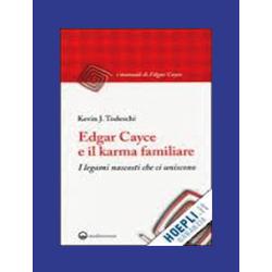 """""""Edgar Cayce e il karma familiare - I legami nascosti che ci uniscono"""""""