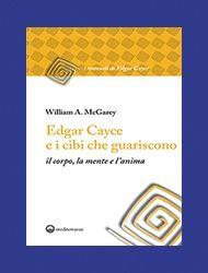 """""""Edgar Cayce e i cibi che guariscono il corpo, la mente e l'anima"""""""
