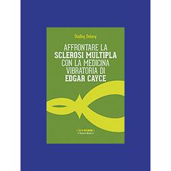 """""""Affrontare la Sclerosi Multipla con la Medicina Vibratoria di Edgar Cayce"""""""